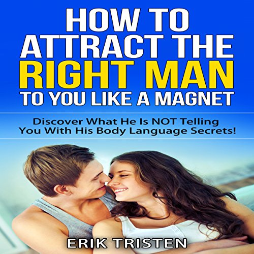 How To Attract The Right Man To You...Like a Magnet! audiobook cover art