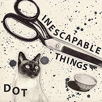Inescapable Things