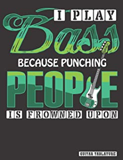 I Play Bass Because Punching People is Frowned Upon: Guitar Bass Tablature Notebook, Songbook. Blank Guitar Sheet Tabs Man...