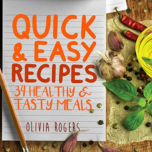 Quick and Easy Recipes: 34 Healthy & Tasty Meals for Busy Moms to Feed the Whole Family! audiobook cover art