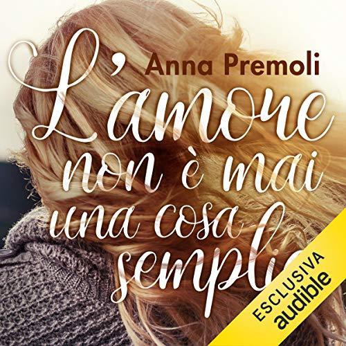 L'amore non è mai una cosa semplice                   Di:                                                                                                                                 Anna Premoli                               Letto da:                                                                                                                                 Francesca De Martini                      Durata:  10 ore e 8 min     91 recensioni     Totali 4,3