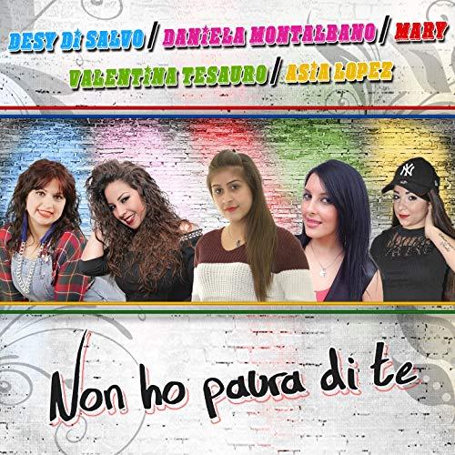 Non ho paura di te (feat. Valentina Tesauro, Desy Di Salvo, Mary, Daniela Montalbano)