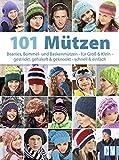 101 Mützen: Beanies, Bommel- und Baskenmützen - für Groß & Klein - gestrickt, gehäkelt & geknookt