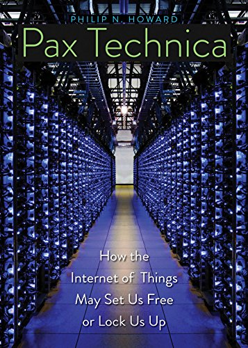 Pax Technica: How the Internet of Things May Set Us Free or Lock Us Up (English Edition)