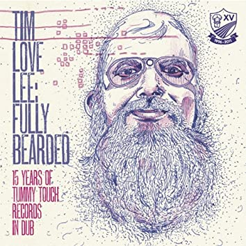 Tim Love Lee: Fully Bearded (15 Years of Tummy Touch Records in Dub)