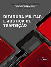 DITADURA MILITAR E JUSTIÇA DE TRANSIÇÃO