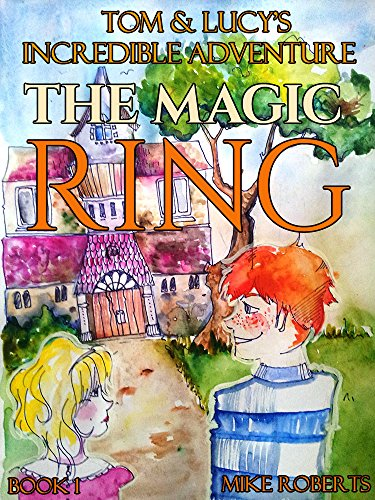 Tom and Lucy's Incredible Adventure - The Magic Ring (English Edition)