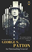 GEORGE S.PATTON: The Entire Life Story of an Outstanding General (Great Biographies)