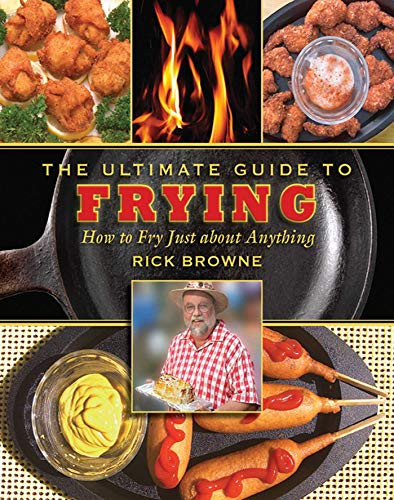 The Ultimate Guide to Frying: How to Fry Just about Anything (The Ultimate Guides)