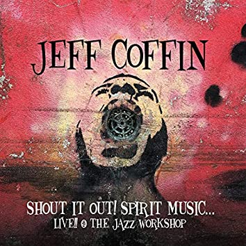 Shout It Out! Spirit Music... (Live! at the Jazz Workshop)