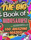 The Big Book of Dinosaurs! 100 Amazing Mazes! Activity Book for Kids Ages 4-8: Bonus 20 Page Dinosaur Coloring Poster Included!