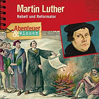 Martin Luther: Rebell und Reformator (Abenteuer & Wissen) Titelbild