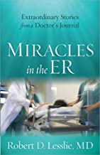 Miracles in the ER: Extraordinary Stories from a Doctor's Journal