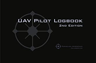 UAV PILOT LOGBOOK 2nd Edition: A Comprehensive Drone Flight Logbook for Professional and Serious Hobbyist Drone Pilots - Log Your Drone Flights Like a Pro!