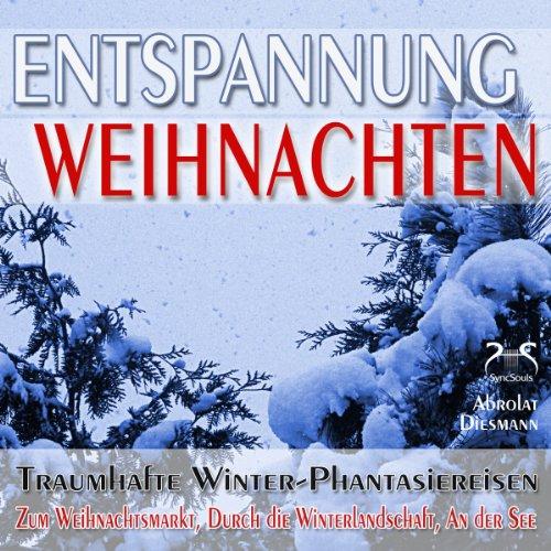 Entspannung Weihnachten: Traumhafte Winter-Phantasiereisen mit Autosuggestion