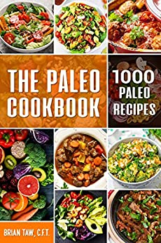 The Paleo Cookbook: 1000 Paleo Recipes by [Brian Taw]
