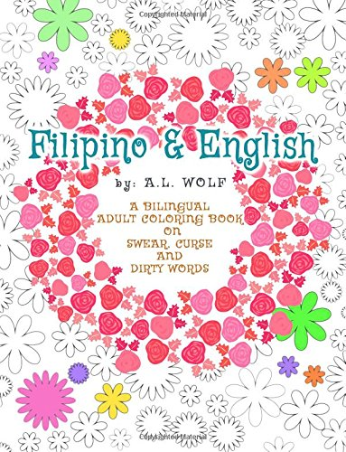 Filipino & English - A Bilingual Adult Coloring Book on Swear, Curse and Dirty Words (A Bilingual Swear, Curse and Dirty Words Series) (Volume 10)