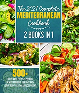 The 2021 Complete Mediterranean Cookbook: 2 Books in 1   500+ recipes for everyday cooking   A Mediterranean diet made easy   Start to eat healthy and lose weight (The Mediterranea