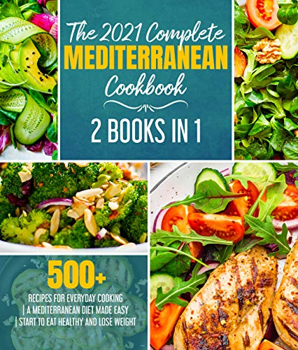 The 2021 Complete Mediterranean Cookbook: 2 Books in 1 | 500+ recipes for everyday cooking | A...
