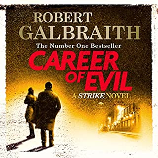 Career of Evil     Cormoran Strike, Book 3              By:                                                                                                                                 Robert Galbraith                               Narrated by:                                                                                                                                 Robert Glenister                      Length: 17 hrs and 54 mins     6,905 ratings     Overall 4.7