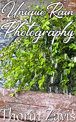 Unique Rain Photography: A Professional Photographer\'s Picture Book (Pictures for the Family 1) (English Edition)