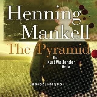 The Pyramid and Four Other Kurt Wallander Mysteries                   De :                                                                                                                                 Henning Mankell                               Lu par :                                                                                                                                 Dick Hill                      Durée : 15 h et 20 min     1 notation     Global 4,0