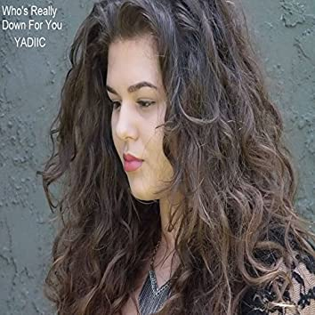Who's Really Down for You - Single