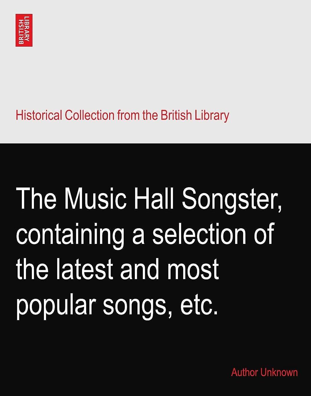 雹クレアランデブーThe Music Hall Songster, containing a selection of the latest and most popular songs, etc.