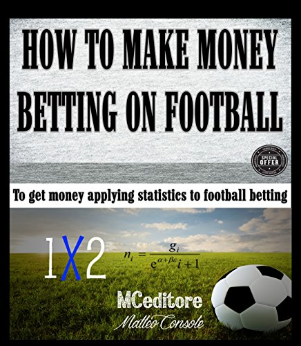How to make money betting on football: To get money applying statistics to football betting (English Edition)