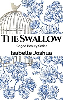 The Swallow (Caged Beauty Series Book 1) by [Isabelle Joshua]