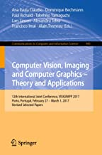 Computer Vision, Imaging and Computer Graphics – Theory and Applications: 12th International Joint Conference, VISIGRAPP 2017, Porto, Portugal, February ... Computer and Information Science Book 983)