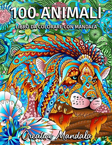 100 Animali da colorare con mandala - Volume 2: Libro da colorare per adulti di 100 pagine con fantastici animali. Libro antistress da colorare per rilassarsi