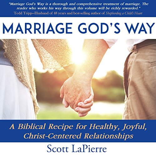 Marriage God's Way     A Biblical Recipe for Healthy, Joyful, Christ-Centered Relationships              By:                                                                                                                                 Scott LaPierre                               Narrated by:                                                                                                                                 Andy Waits                      Length: 6 hrs and 31 mins     12 ratings     Overall 4.7