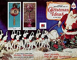 Amazon Com 1969 Complete Instruction Book Of Christmas Ideas Holiday Decorations Easily Made From Everyday Materials Retro Relics In Public Relations 2 Ebook Kennedy Pmp Csm Pmi Acp Jeremy Wood Toni Wood Toni Kindle