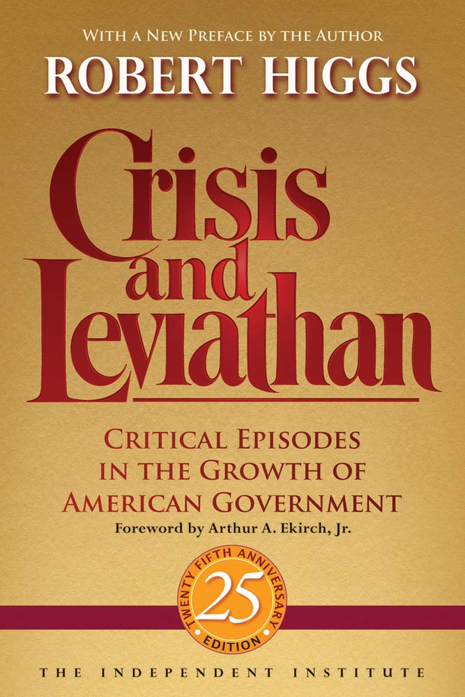 Crisis and Leviathan: Critical Episodes in the Growth of American Government (Independent Studies in Political Economy)