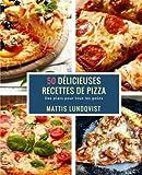 50 Délicieuses Recettes de Pizza: Des plats pour tous les goûts