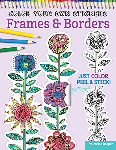 Color Your Own Stickers Frames & Borders: Just Color, Peel & Stick