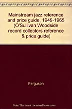 Mainstream jazz reference and price guide, 1949-1965 (O'Sullivan Woodside record collectors reference & price guide)