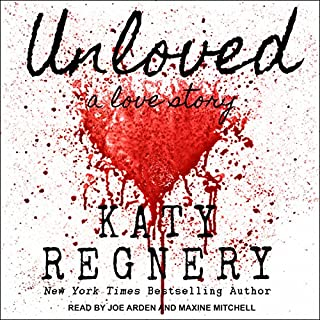 Unloved, a love story                   By:                                                                                                                                 Katy Regnery                               Narrated by:                                                                                                                                 Joe Arden,                                                                                        Maxine Mitchell                      Length: 10 hrs and 31 mins     9 ratings     Overall 4.9