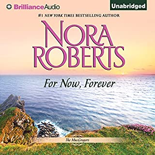 For Now, Forever     The MacGregors, Book 5              By:                                                                                                                                 Nora Roberts                               Narrated by:                                                                                                                                 Angela Dawe                      Length: 6 hrs and 47 mins     6 ratings     Overall 4.3