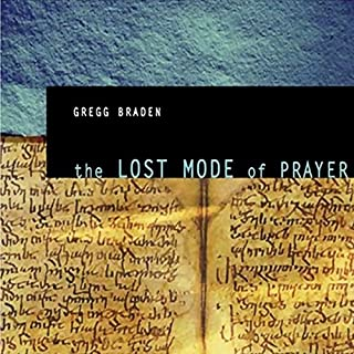 The Lost Mode of Prayer                   By:                                                                                                                                 Gregg Braden                               Narrated by:                                                                                                                                 Gregg Braden                      Length: 2 hrs and 38 mins     85 ratings     Overall 4.3