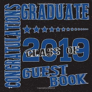 Class Of 2019 Congratulations Graduate Guest Book: Blank Lined Graduation Guest Book For High School, College, University:  102 Page Graduation ... For 200 Guests: Blue Black School Colors