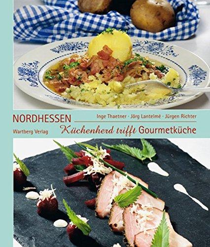 Küchenherd trifft Gourmetküche in Nordhessen: Das Buch zur Serie der HNA (Kochen und Kulinarisch)