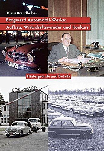 Borgward Automobil-Werke: Aufbau, Wirtschaftswunder und Konkurs: Hintergründe und Details (Autos aus Bremen)