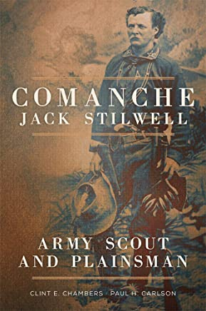 Comanche Jack Stilwell: Army Scout and Plainsman (English Edition)