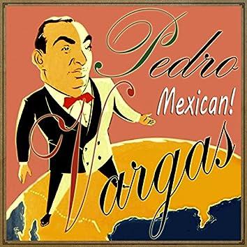 Pedro Vargas, Mexican!