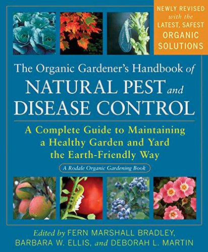 The Organic Gardener's Handbook of Natural Pest and Disease Control: A Complete Guide to Maintaining a Healthy Garden and Yard the Earth-Friendly Way (Rodale Organic Gardening)