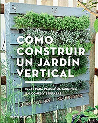 Cómo construir un jardín vertical. Ideas para pequeños jardines, balcones y terrazas (GGDiy)