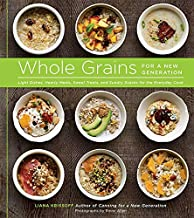 Whole Grains for a New Generation: Light Dishes, Hearty Meals, Sweet Treats, and Sundry Snacks for the Everyday Cook