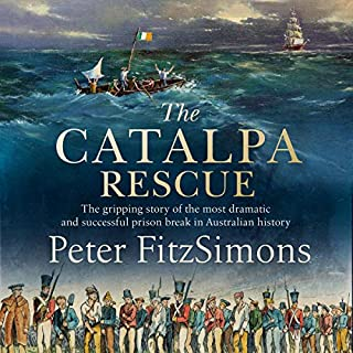 The Catalpa Rescue     The Gripping Story of the Most Dramatic and Successful Prison Break in Australian History              By:                                                                                                                                 Peter FitzSimons                               Narrated by:                                                                                                                                 Michael Carman                      Length: 16 hrs and 20 mins     34 ratings     Overall 4.7